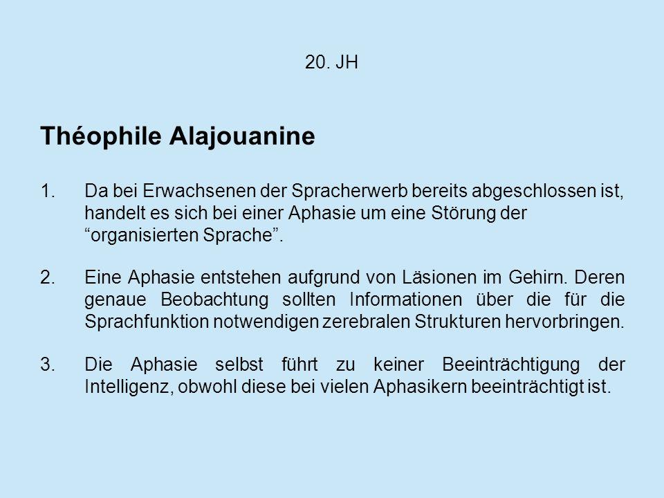 20. JH Théophile Alajouanine 1.Da bei Erwachsenen der Spracherwerb bereits abgeschlossen ist, handelt es sich bei einer Aphasie um eine Störung der or