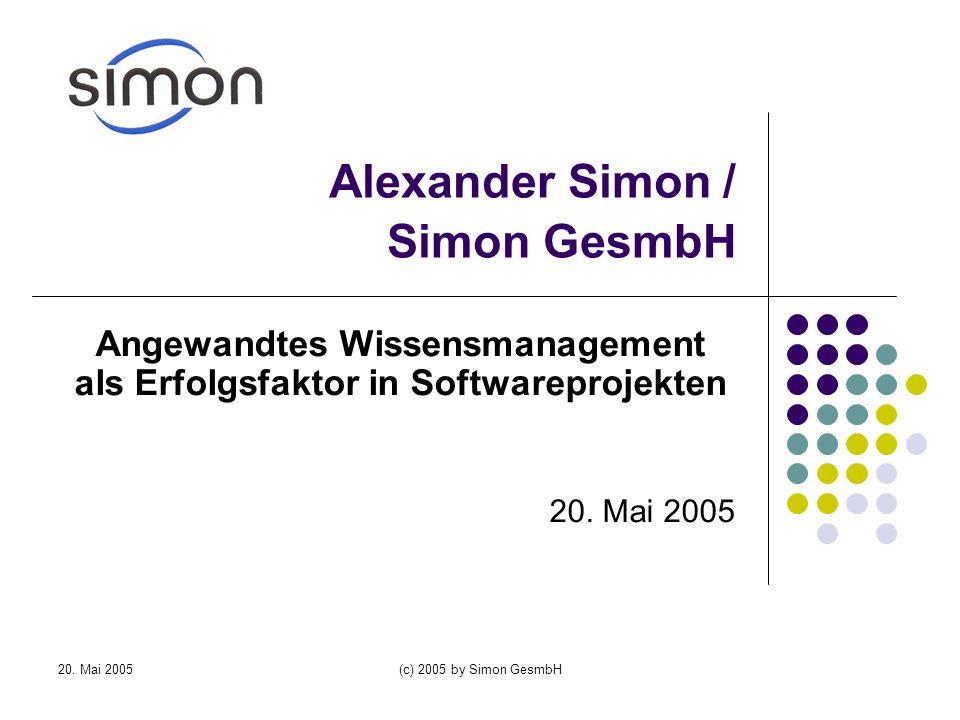 (c) 2005 by Simon GesmbH KnowHow-Transfer in Software- Entwicklungsprojekten Wissen macht bereits bis zu 40% des Unternehmens- wertes aus 40% des Wissens, das wir benötigen, steckt in den Köpfen anderer (Delphi-Group)