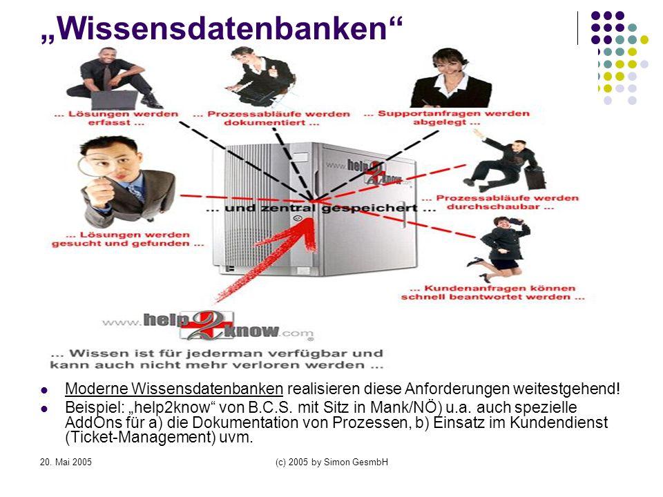 20. Mai 2005(c) 2005 by Simon GesmbH Wissensdatenbanken Moderne Wissensdatenbanken realisieren diese Anforderungen weitestgehend! Beispiel: help2know