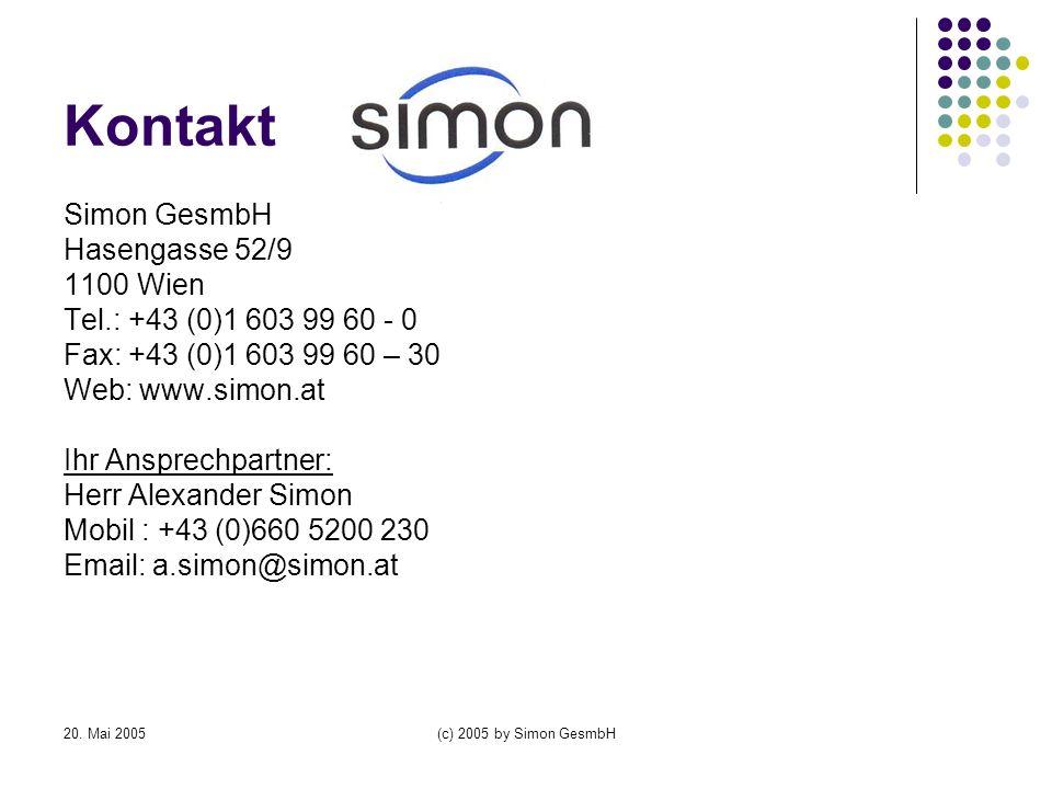 20. Mai 2005(c) 2005 by Simon GesmbH Kontakt Simon GesmbH Hasengasse 52/9 1100 Wien Tel.: +43 (0)1 603 99 60 - 0 Fax: +43 (0)1 603 99 60 – 30 Web: www