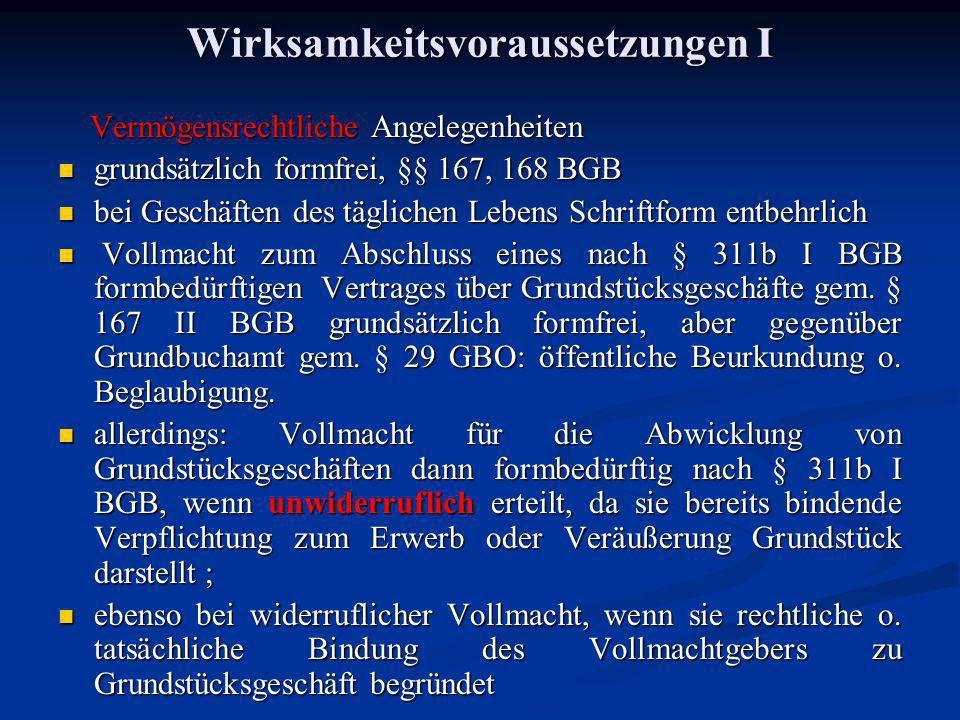 Wirksamkeitsvoraussetzungen I Vermögensrechtliche Angelegenheiten Vermögensrechtliche Angelegenheiten grundsätzlich formfrei, §§ 167, 168 BGB grundsät