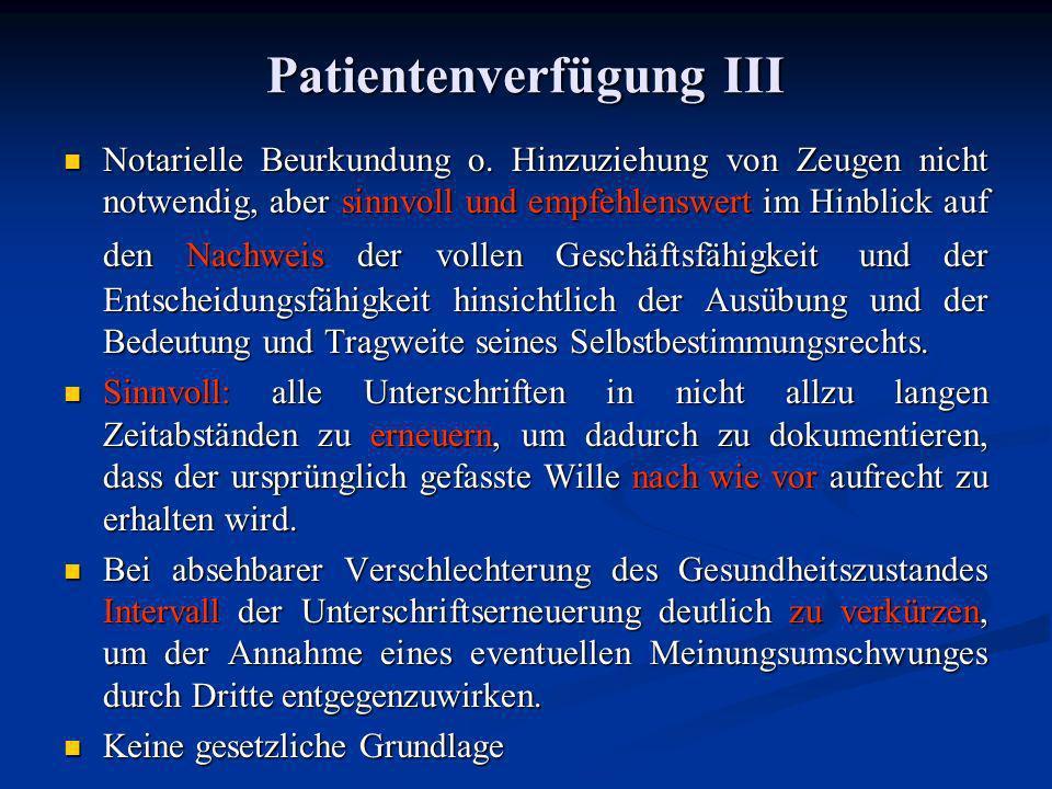 Patientenverfügung III Notarielle Beurkundung o. Hinzuziehung von Zeugen nicht notwendig, aber sinnvoll und empfehlenswert im Hinblick auf den Nachwei