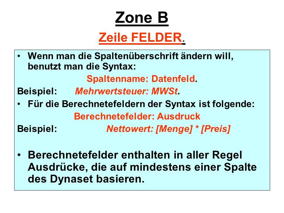 Zone B Zeile FELDER. Wenn man die Spaltenüberschrift ändern will, benutzt man die Syntax: Spaltenname: Datenfeld. Beispiel: Mehrwertsteuer: MWSt. Für