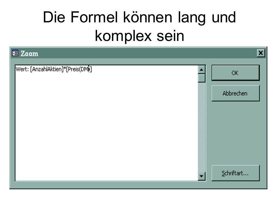 Die Formel können lang und komplex sein