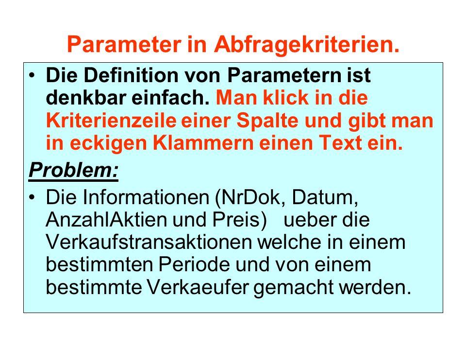 Parameter in Abfragekriterien.Die Definition von Parametern ist denkbar einfach.