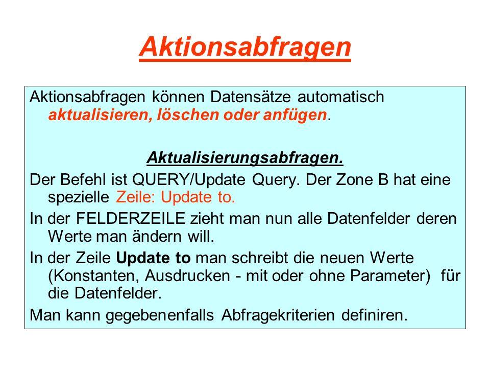 Aktionsabfragen Aktionsabfragen können Datensätze automatisch aktualisieren, löschen oder anfügen. Aktualisierungsabfragen. Der Befehl ist QUERY/Updat