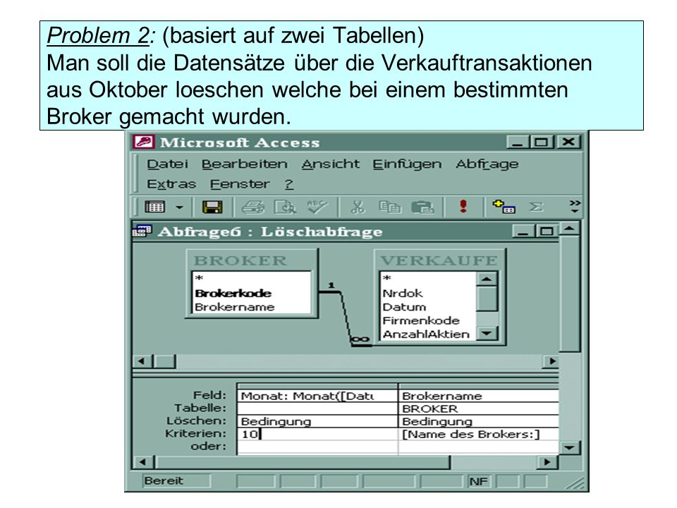 Problem 2: (basiert auf zwei Tabellen) Man soll die Datensätze über die Verkauftransaktionen aus Oktober loeschen welche bei einem bestimmten Broker gemacht wurden.