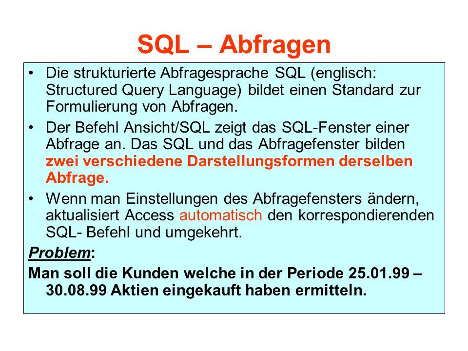 SQL – Abfragen Die strukturierte Abfragesprache SQL (englisch: Structured Query Language) bildet einen Standard zur Formulierung von Abfragen. Der Bef