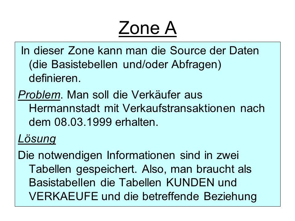 Zone A In dieser Zone kann man die Source der Daten (die Basistebellen und/oder Abfragen) definieren. Problem. Man soll die Verkäufer aus Hermannstadt