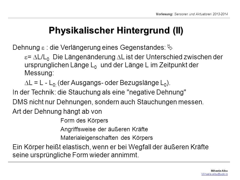 Mihaela Albu Mihaela.albu@upb.ro Vorlesung: Sensoren und Aktuatoren 2013-2014 Physikalischer Hintergrund (II) Dehnung : die Verlängerung eines Gegenst