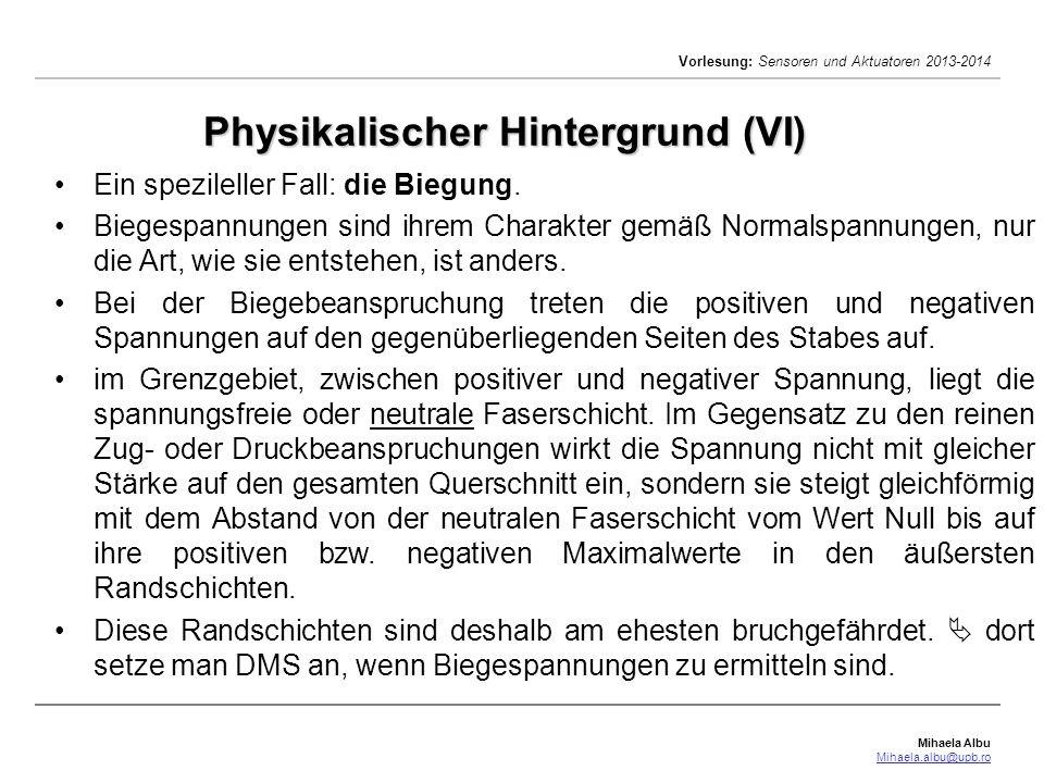 Mihaela Albu Mihaela.albu@upb.ro Vorlesung: Sensoren und Aktuatoren 2013-2014 Physikalischer Hintergrund (VI) Ein spezileller Fall: die Biegung. Biege