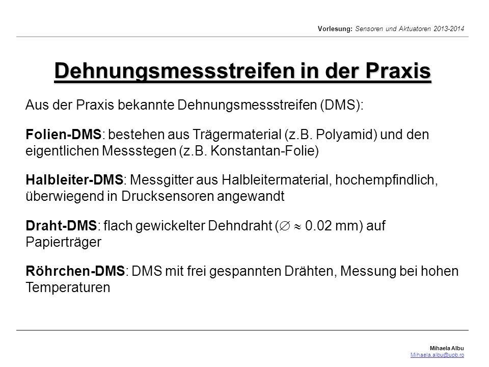 Mihaela Albu Mihaela.albu@upb.ro Vorlesung: Sensoren und Aktuatoren 2013-2014 Aus der Praxis bekannte Dehnungsmessstreifen (DMS): Folien-DMS: bestehen