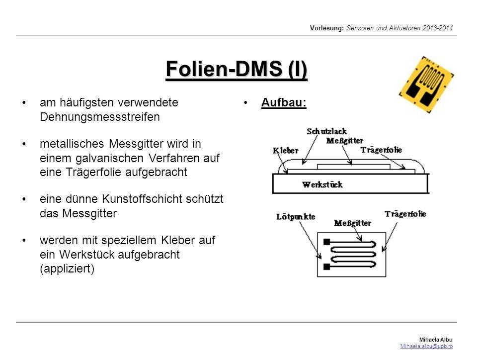 Mihaela Albu Mihaela.albu@upb.ro Vorlesung: Sensoren und Aktuatoren 2013-2014 am häufigsten verwendete Dehnungsmessstreifen metallisches Messgitter wi