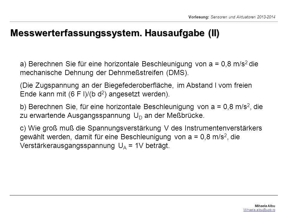 Mihaela Albu Mihaela.albu@upb.ro Vorlesung: Sensoren und Aktuatoren 2013-2014 Messwerterfassungssystem. Hausaufgabe (II) a) Berechnen Sie für eine hor