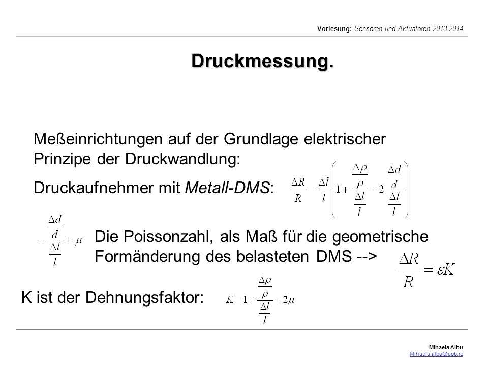 Mihaela Albu Mihaela.albu@upb.ro Vorlesung: Sensoren und Aktuatoren 2013-2014 Druckmessung. Meßeinrichtungen auf der Grundlage elektrischer Prinzipe d