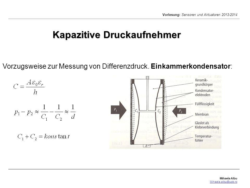 Mihaela Albu Mihaela.albu@upb.ro Vorlesung: Sensoren und Aktuatoren 2013-2014 Kapazitive Druckaufnehmer Vorzugsweise zur Messung von Differenzdruck. E