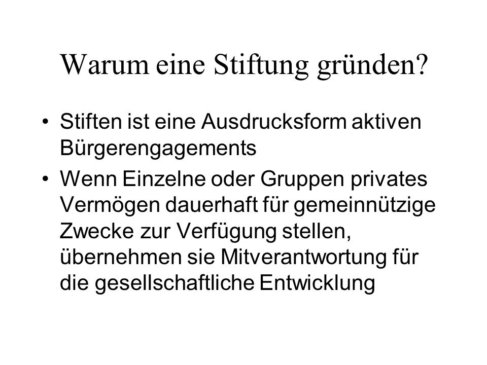 Hilfreiche Links www.buergerstiftungen.info www.aktive-buergerschaft.de www.corporate-citizen.info www.stiftungen.org www.stiftungsindex.de www.stiftungsrecherche.de www.wegweiser-buergergesellschaft.de www.maecenata.de