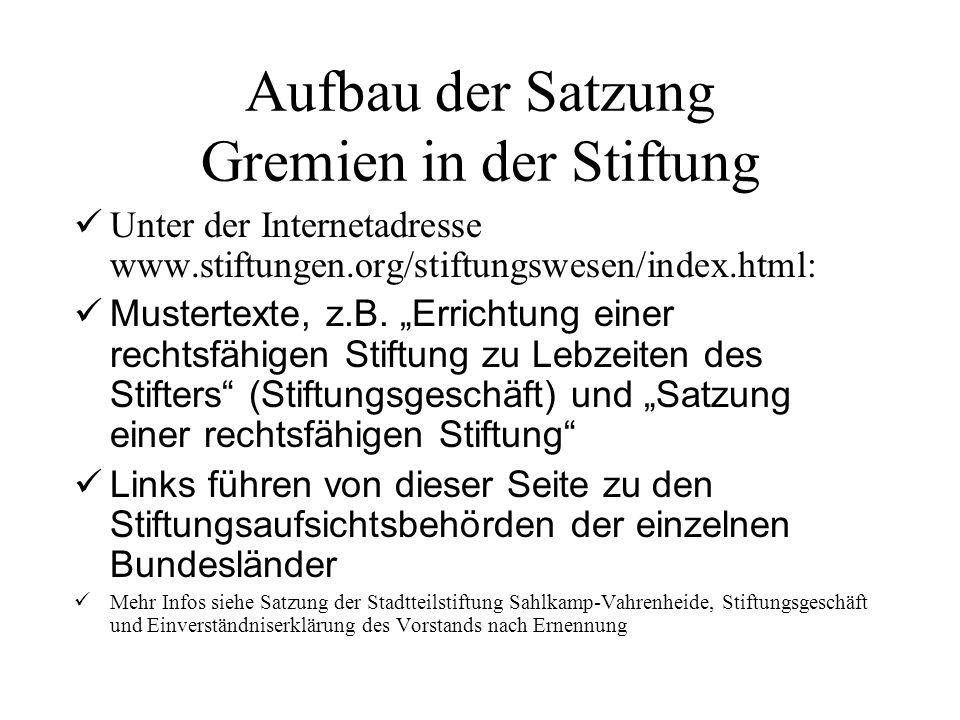 Aufbau der Satzung Gremien in der Stiftung Unter der Internetadresse www.stiftungen.org/stiftungswesen/index.html: Mustertexte, z.B. Errichtung einer