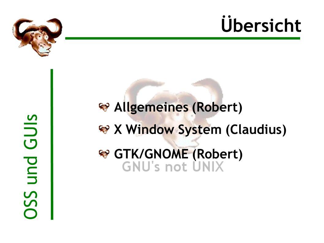 OSS und GUIs Übersicht Allgemeines (Robert) X Window System (Claudius) GTK/GNOME (Robert)