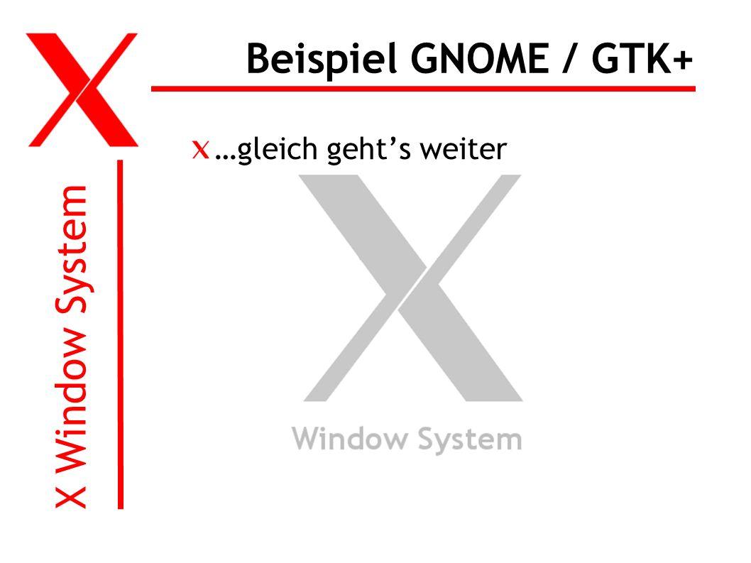 X Window System Beispiel GNOME / GTK+ …gleich gehts weiter