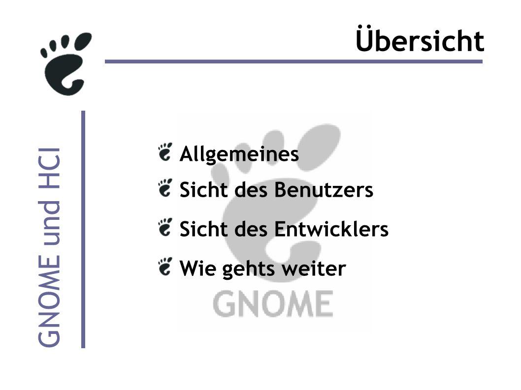 GNOME und HCI Übersicht Allgemeines Sicht des Benutzers Sicht des Entwicklers Wie gehts weiter