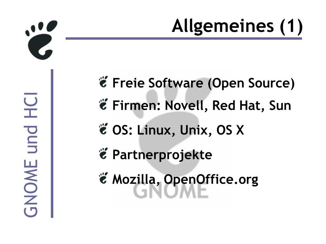 GNOME und HCI Allgemeines (1) Freie Software (Open Source) Firmen: Novell, Red Hat, Sun OS: Linux, Unix, OS X Partnerprojekte Mozilla, OpenOffice.org