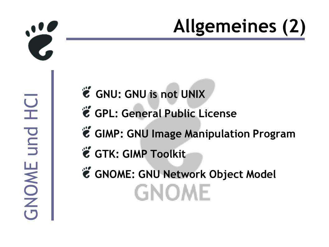 GNOME und HCI Allgemeines (2) GNU: GNU is not UNIX GPL: General Public License GIMP: GNU Image Manipulation Program GTK: GIMP Toolkit GNOME: GNU Network Object Model