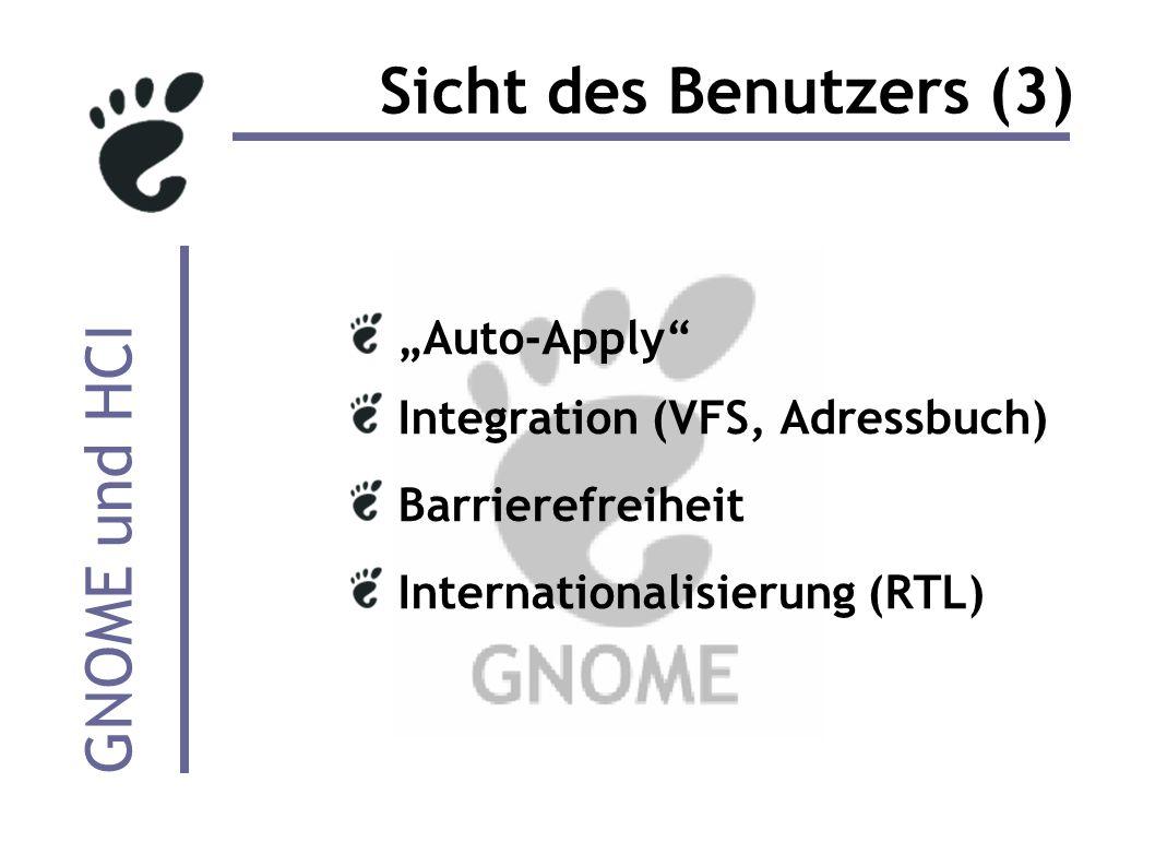 GNOME und HCI Sicht des Benutzers (3) Auto-Apply Integration (VFS, Adressbuch) Barrierefreiheit Internationalisierung (RTL)