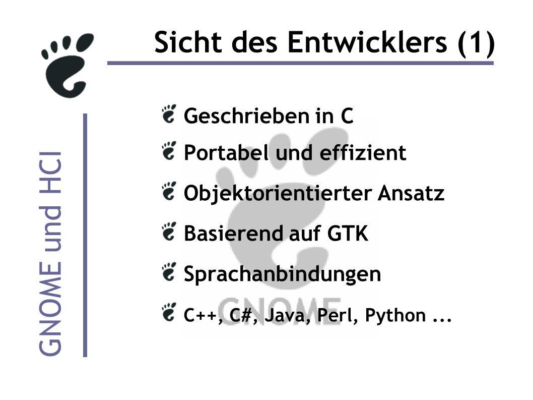 GNOME und HCI Sicht des Entwicklers (1) Geschrieben in C Portabel und effizient Objektorientierter Ansatz Basierend auf GTK Sprachanbindungen C++, C#, Java, Perl, Python...