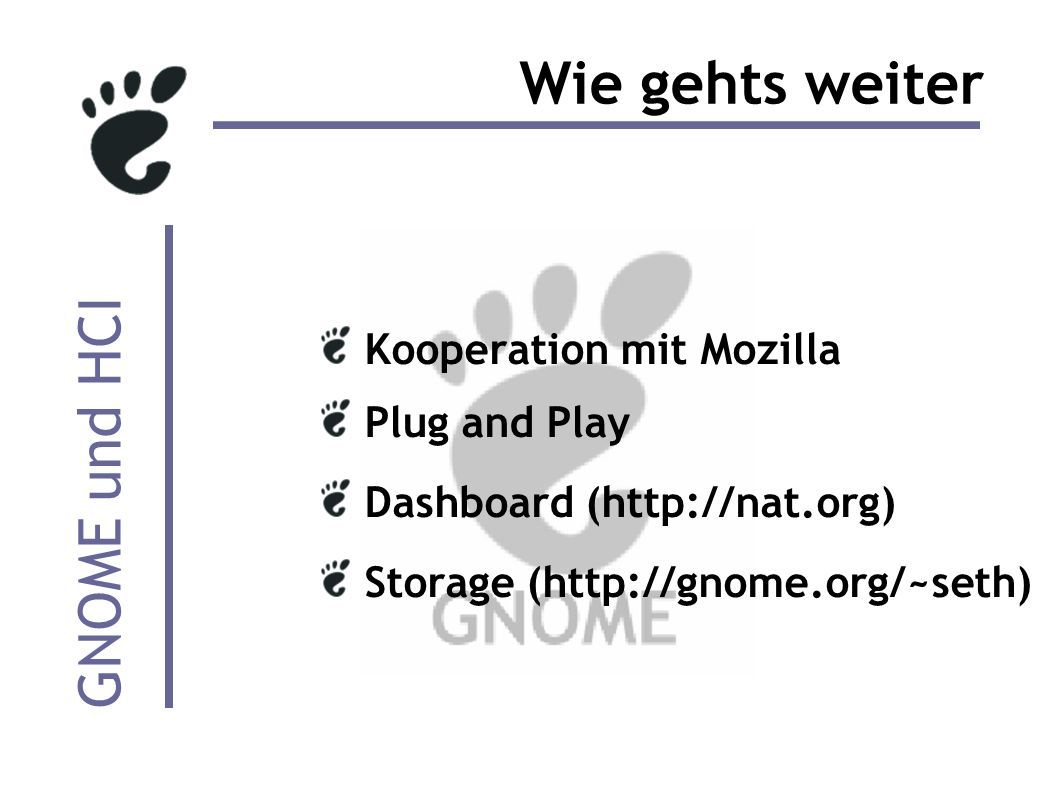 GNOME und HCI Wie gehts weiter Kooperation mit Mozilla Plug and Play Dashboard (http://nat.org) Storage (http://gnome.org/~seth)