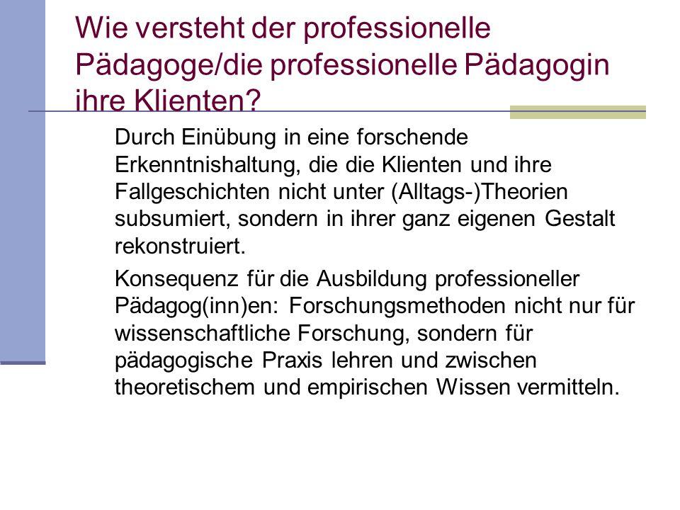Wie versteht der professionelle Pädagoge/die professionelle Pädagogin ihre Klienten.