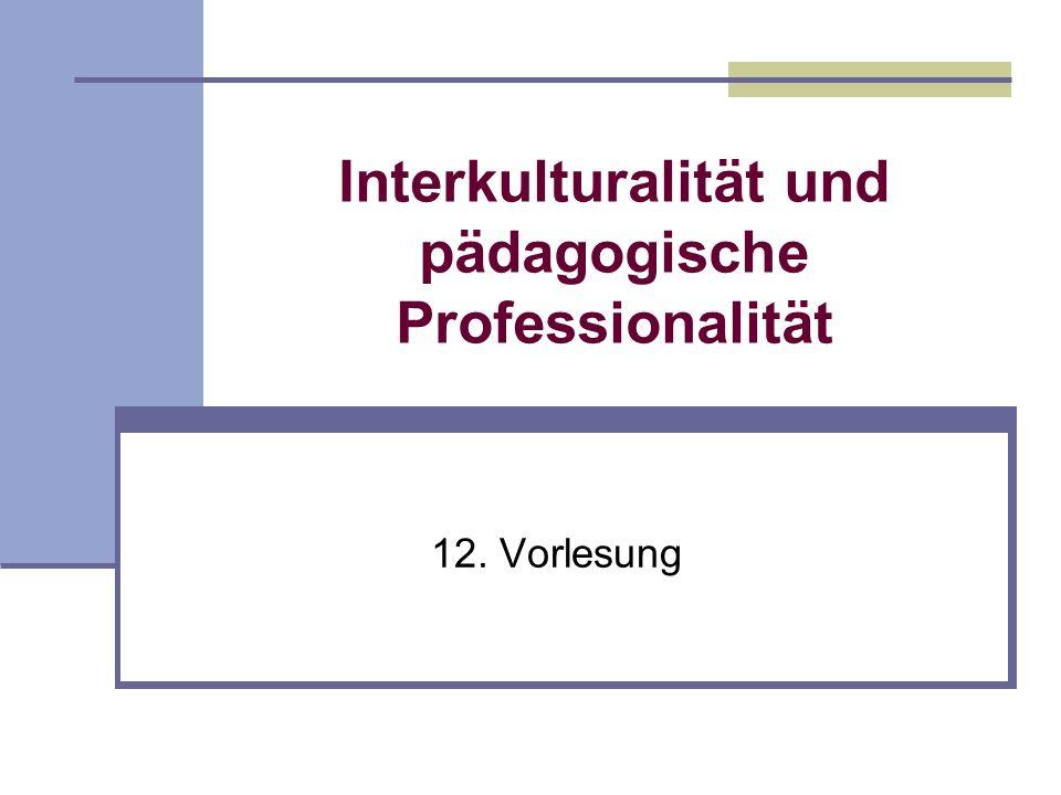 Interkulturalität und pädagogische Professionalität 12. Vorlesung