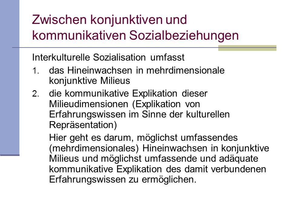 Zwischen konjunktiven und kommunikativen Sozialbeziehungen Interkulturelle Sozialisation umfasst 1.