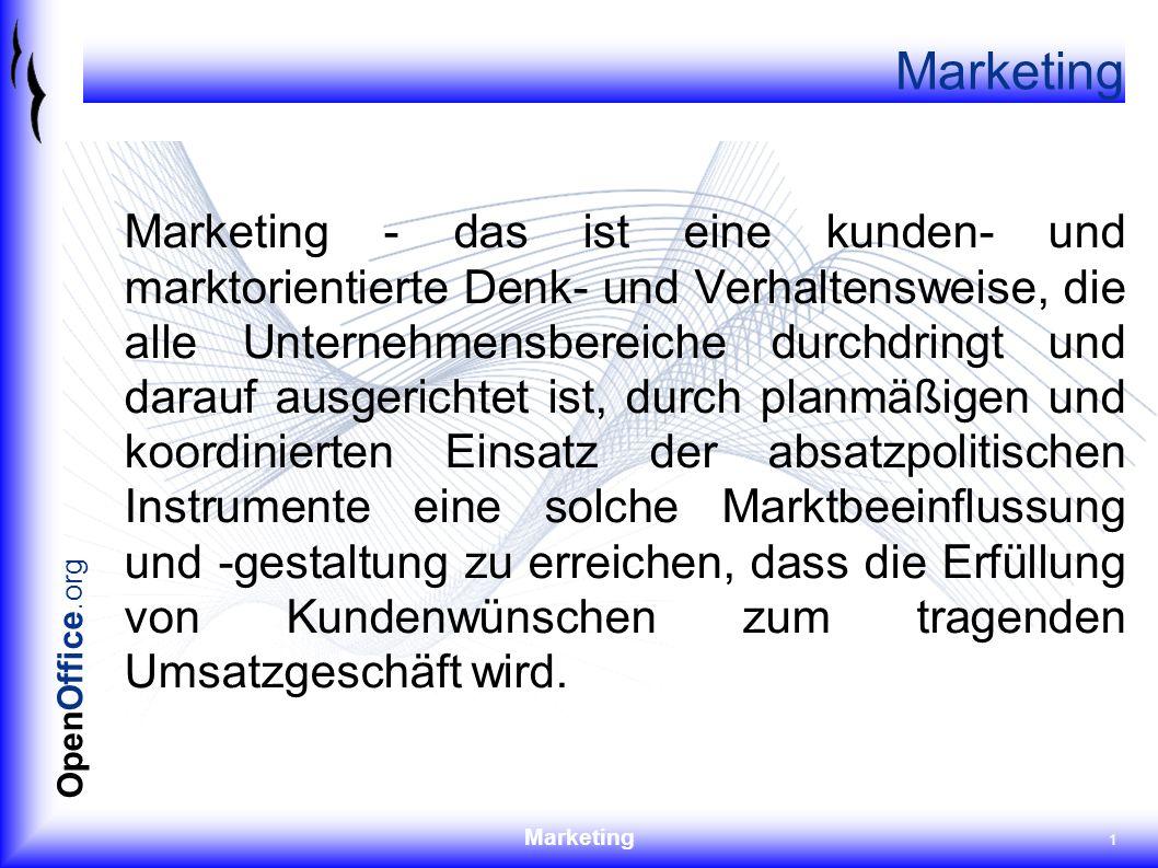 Marketing 1 OpenOffice.org Marketing Marketing - das ist eine kunden- und marktorientierte Denk- und Verhaltensweise, die alle Unternehmensbereiche du