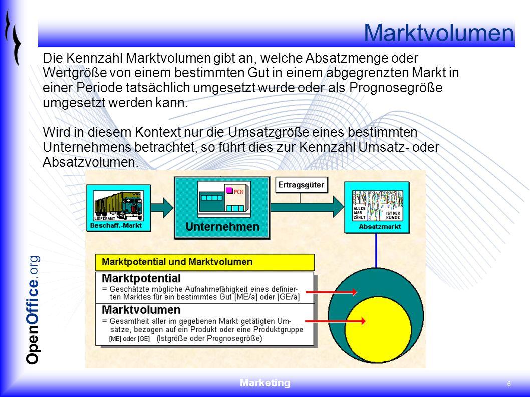 Marketing 6 OpenOffice.org Marktvolumen Die Kennzahl Marktvolumen gibt an, welche Absatzmenge oder Wertgröße von einem bestimmten Gut in einem abgegre