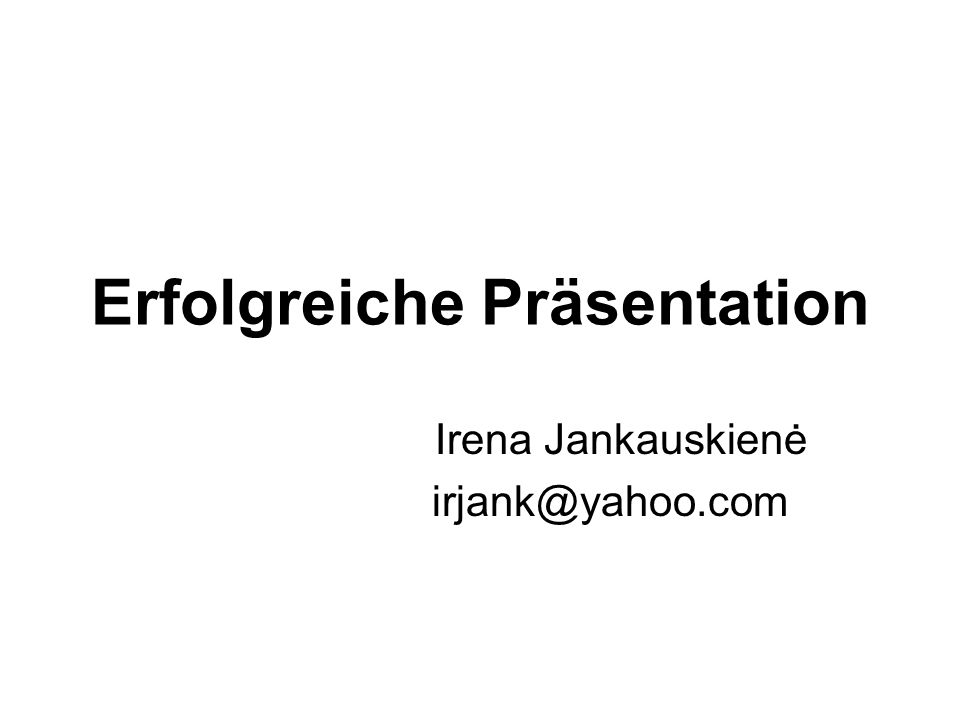 Erfolgreiche Präsentation Irena Jankauskienė irjank@yahoo.com