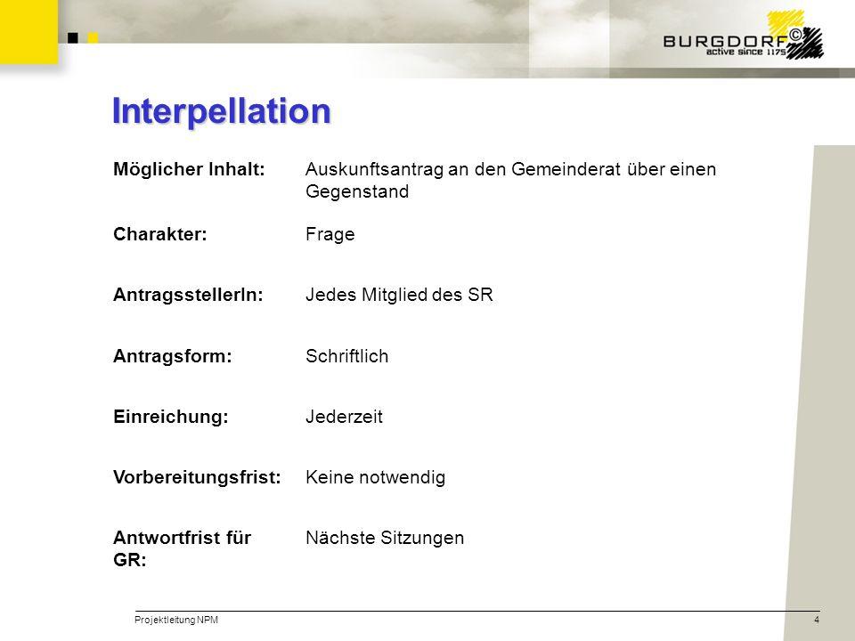 Projektleitung NPM4 Interpellation Möglicher Inhalt:Auskunftsantrag an den Gemeinderat über einen Gegenstand Charakter:Frage AntragsstellerIn:Jedes Mi
