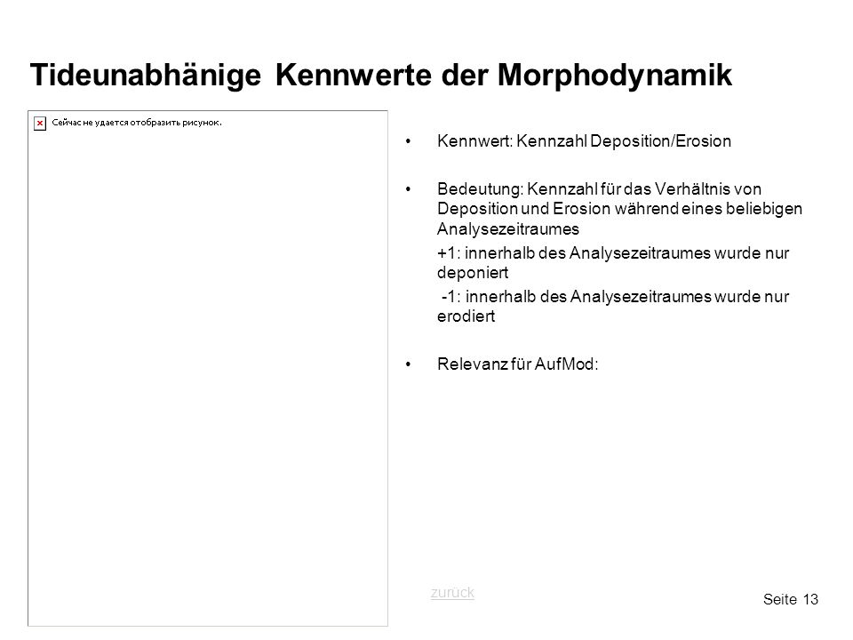 Seite 13 Tideunabhänige Kennwerte der Morphodynamik Kennwert: Kennzahl Deposition/Erosion Bedeutung: Kennzahl für das Verhältnis von Deposition und Er