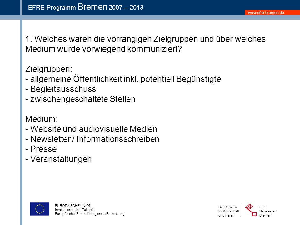 www.efre-bremen.de Freie Hansestadt Bremen Der Senator für Wirtschaft und Häfen EFRE-Programm Bremen 2007 – 2013 EUROPÄISCHE UNION: Investition in Ihre Zukunft Europäischer Fonds für regionale Entwicklung 1.