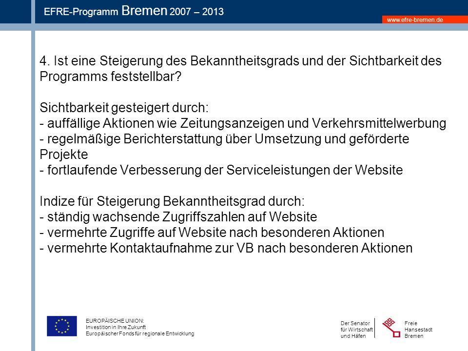 www.efre-bremen.de Freie Hansestadt Bremen Der Senator für Wirtschaft und Häfen EFRE-Programm Bremen 2007 – 2013 EUROPÄISCHE UNION: Investition in Ihre Zukunft Europäischer Fonds für regionale Entwicklung 4.