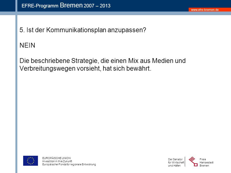www.efre-bremen.de Freie Hansestadt Bremen Der Senator für Wirtschaft und Häfen EFRE-Programm Bremen 2007 – 2013 EUROPÄISCHE UNION: Investition in Ihre Zukunft Europäischer Fonds für regionale Entwicklung 5.