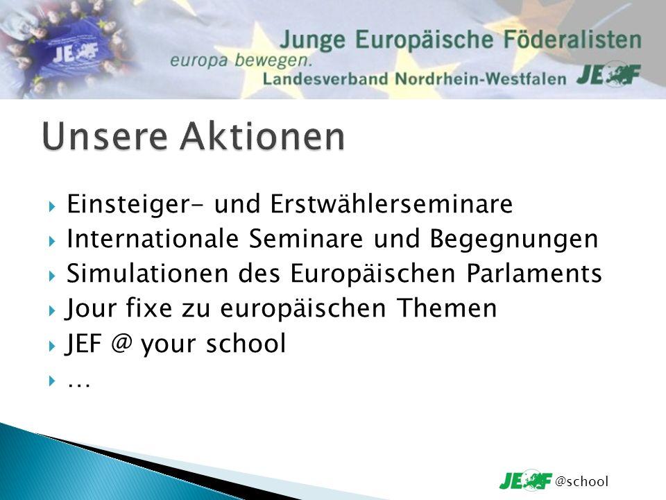 Einsteiger- und Erstwählerseminare Internationale Seminare und Begegnungen Simulationen des Europäischen Parlaments Jour fixe zu europäischen Themen JEF @ your school … @school