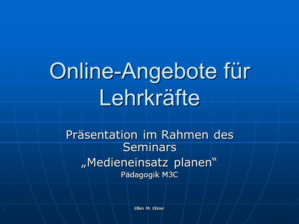 Ellen M. Ebner Online-Angebote für Lehrkräfte Präsentation im Rahmen des Seminars Medieneinsatz planen Pädagogik M3C