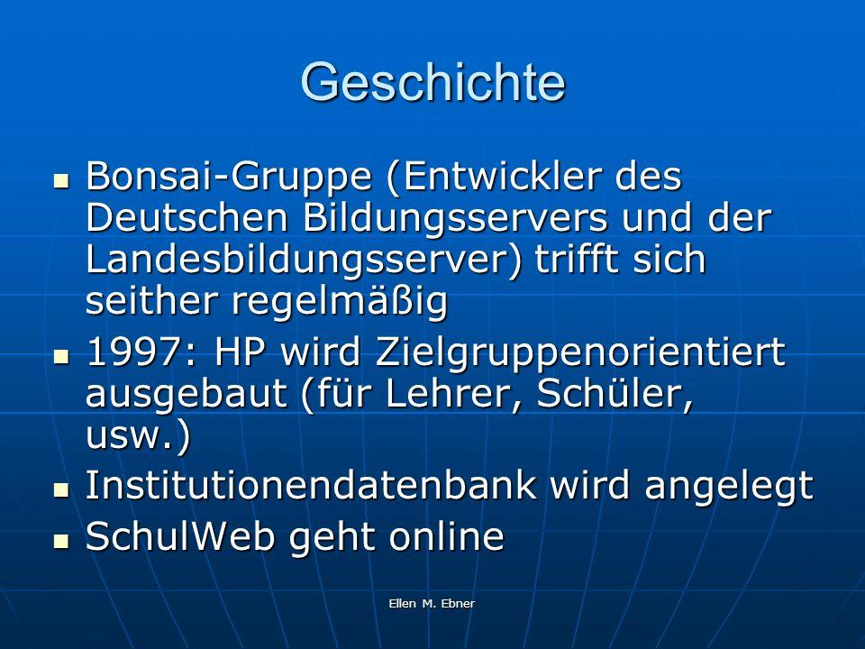Ellen M. Ebner Geschichte Bonsai-Gruppe (Entwickler des Deutschen Bildungsservers und der Landesbildungsserver) trifft sich seither regelmäßig Bonsai-
