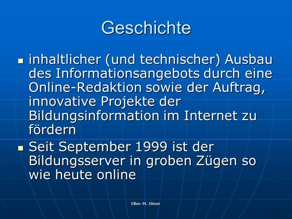 Ellen M. Ebner Geschichte inhaltlicher (und technischer) Ausbau des Informationsangebots durch eine Online-Redaktion sowie der Auftrag, innovative Pro