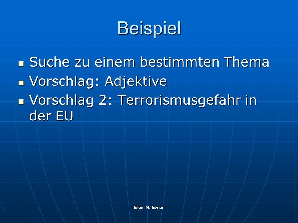 Ellen M. Ebner Beispiel Suche zu einem bestimmten Thema Suche zu einem bestimmten Thema Vorschlag: Adjektive Vorschlag: Adjektive Vorschlag 2: Terrori