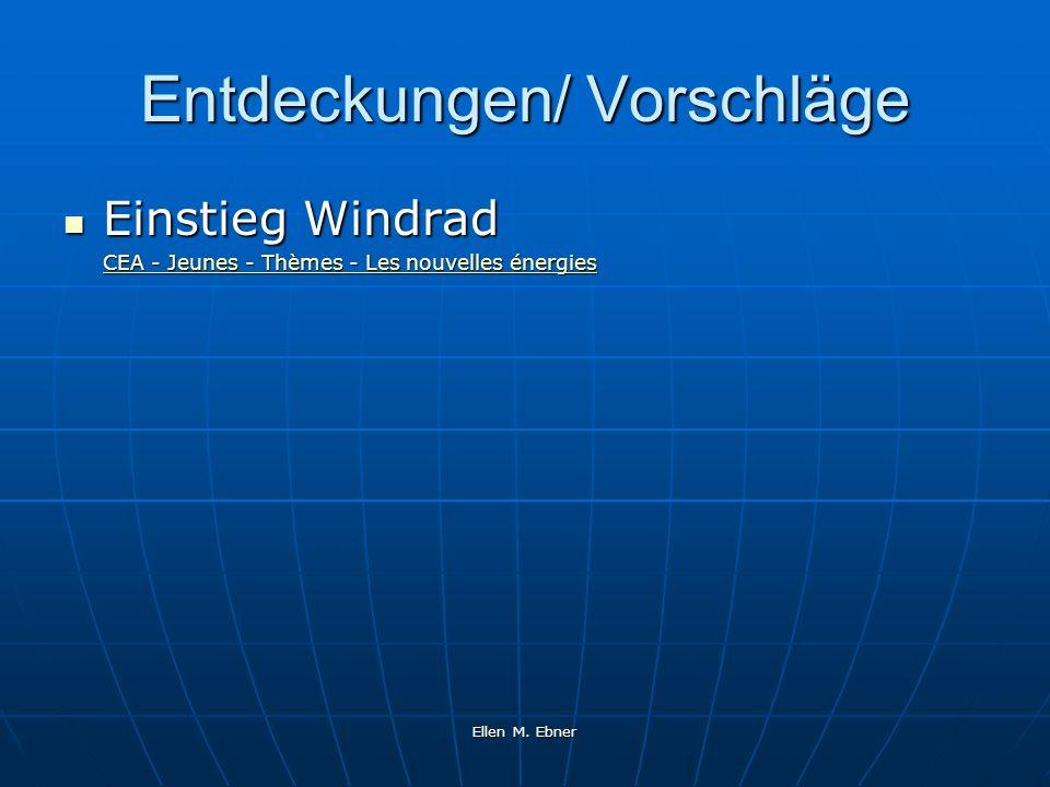 Ellen M. Ebner Entdeckungen/ Vorschläge Einstieg Windrad Einstieg Windrad CEA - Jeunes - Thèmes - Les nouvelles énergies CEA - Jeunes - Thèmes - Les n