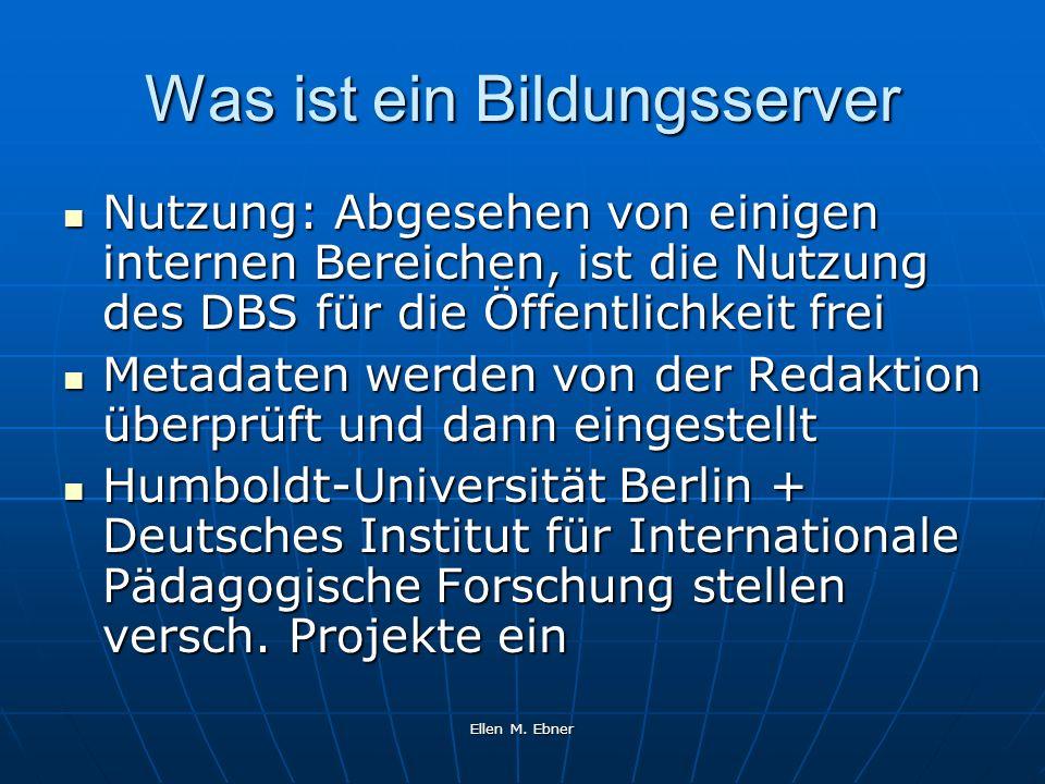 Ellen M. Ebner Was ist ein Bildungsserver Nutzung: Abgesehen von einigen internen Bereichen, ist die Nutzung des DBS für die Öffentlichkeit frei Nutzu
