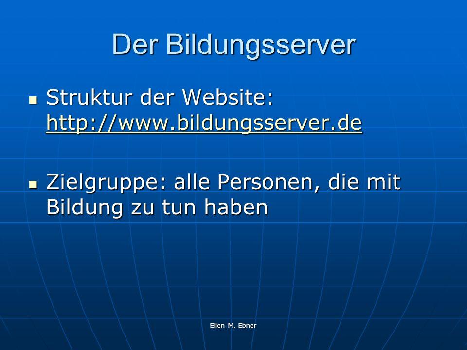 Ellen M. Ebner Der Bildungsserver Struktur der Website: http://www.bildungsserver.de Struktur der Website: http://www.bildungsserver.de http://www.bil