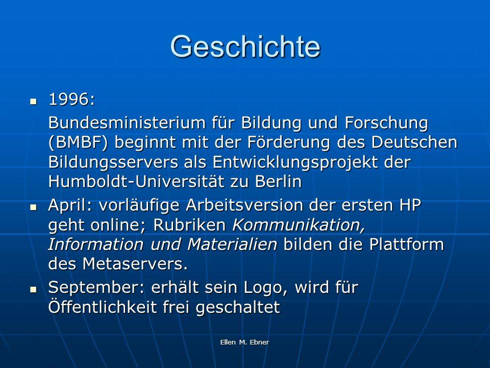 Ellen M. Ebner Geschichte 1996: 1996: Bundesministerium für Bildung und Forschung (BMBF) beginnt mit der Förderung des Deutschen Bildungsservers als E